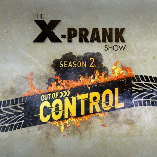 The X-Prank Show Season 02 : Out Of Control